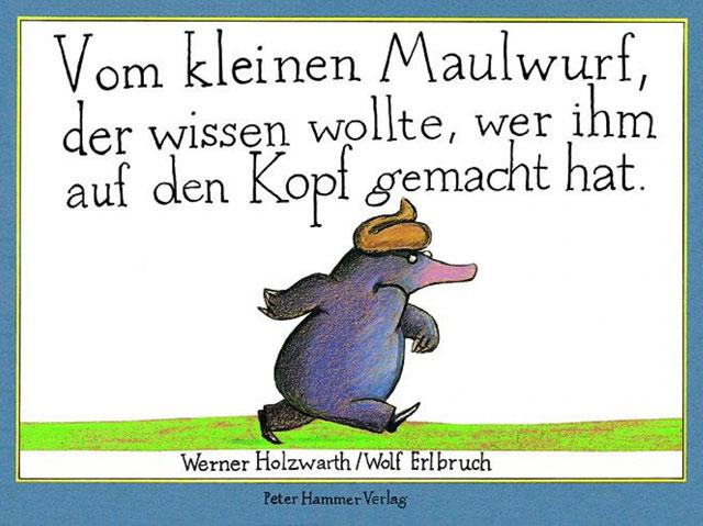 Vom kleinen Maulwurf, der wissen wollte, wer ihm auf den Kopf gemacht hat © Peter Hammer Verlag